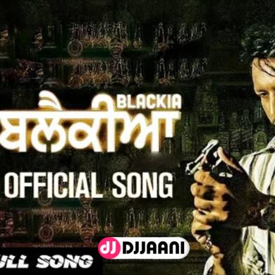 Himmat Sandhu Ft Dev Kharoud Blackia Title Track Mp3 Song Download Djjaani