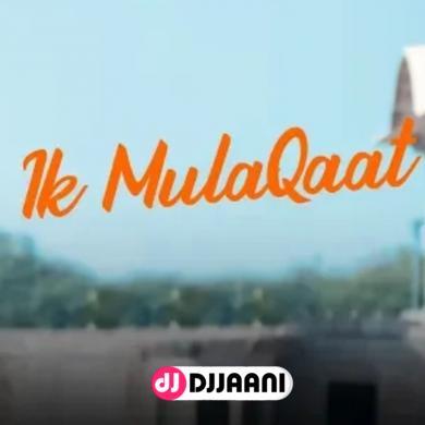 Ik Mulaqaat (Dream Girl)