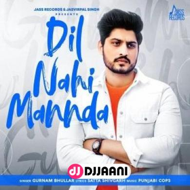 Dil Nahi Mannda